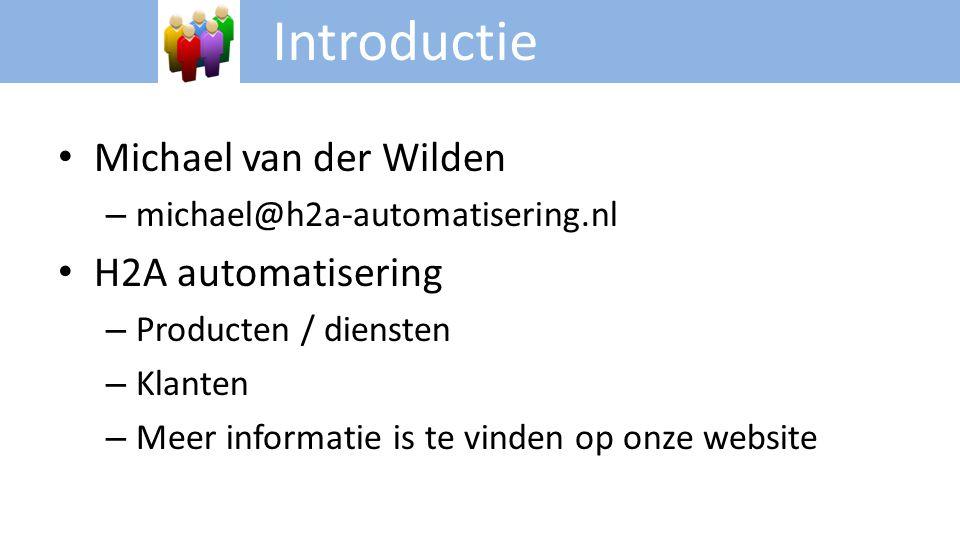 Introductie • Michael van der Wilden – michael@h2a-automatisering.nl • H2A automatisering – Producten / diensten – Klanten – Meer informatie is te vin