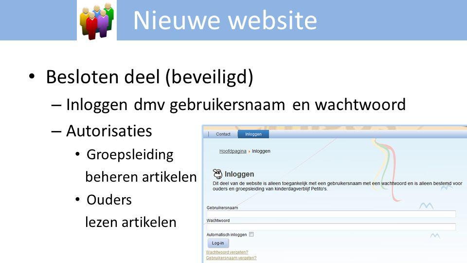 Nieuwe website • Besloten deel (beveiligd) – Inloggen dmv gebruikersnaam en wachtwoord – Autorisaties • Groepsleiding beheren artikelen • Ouders lezen