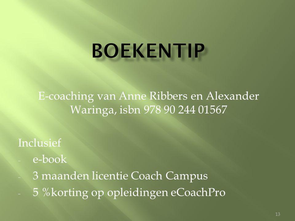 E-coaching van Anne Ribbers en Alexander Waringa, isbn 978 90 244 01567 Inclusief - e-book - 3 maanden licentie Coach Campus - 5 %korting op opleidingen eCoachPro 13