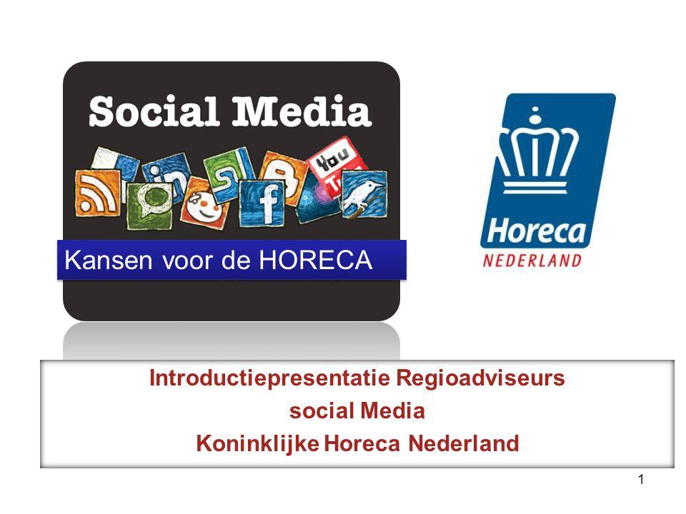 Introductiepresentatie Regioadviseurs social Media Koninklijke Horeca Nederland 1 Kansen voor de HORECA