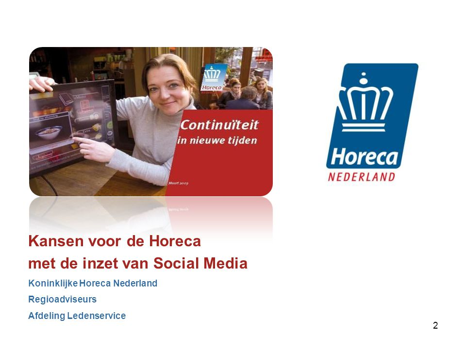 Kansen voor de Horeca met de inzet van Social Media Koninklijke Horeca Nederland Regioadviseurs Afdeling Ledenservice 2