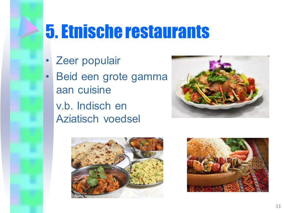 5.Etnische restaurants •Zeer populair •Beid een grote gamma aan cuisine v.b.