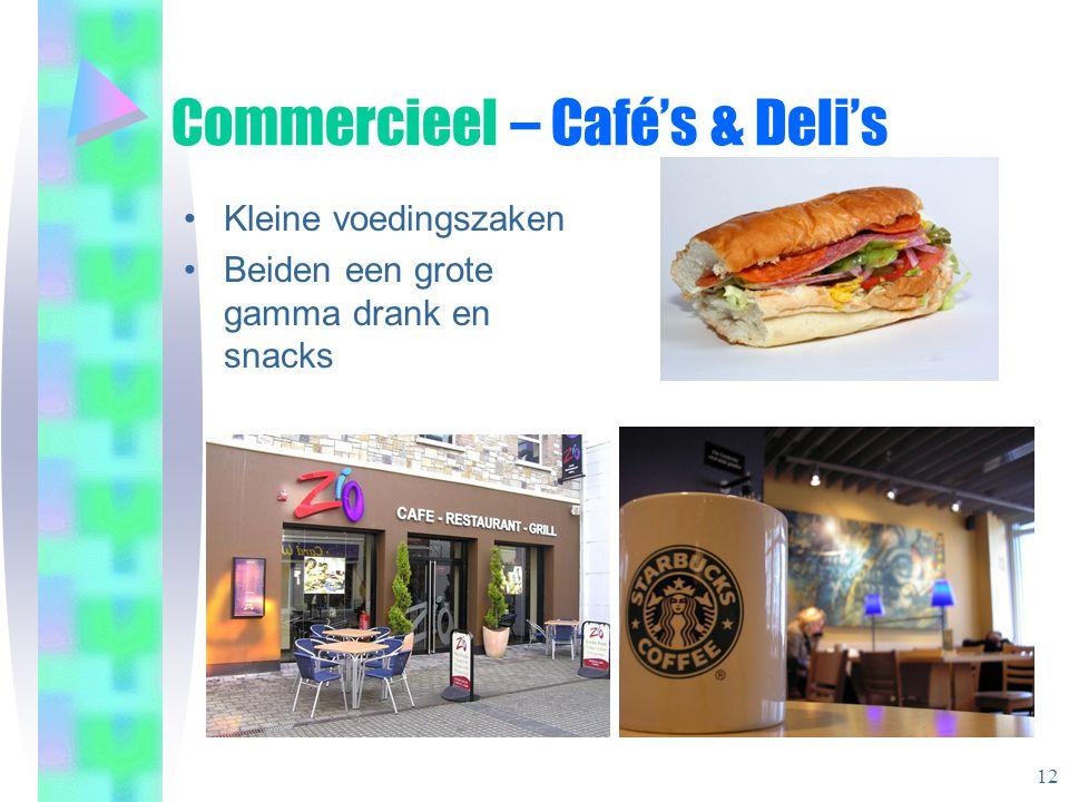 Commercieel – Café's & Deli's •Kleine voedingszaken •Beiden een grote gamma drank en snacks 12