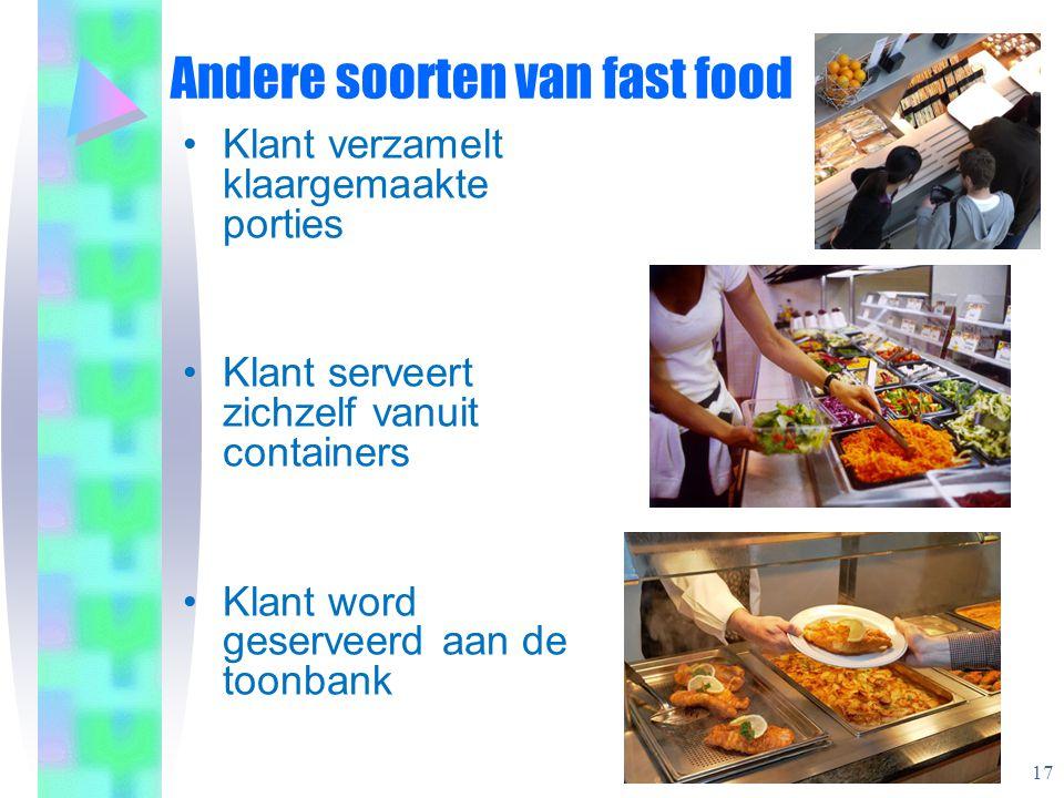 Andere soorten van fast food •Klant verzamelt klaargemaakte porties •Klant serveert zichzelf vanuit containers •Klant word geserveerd aan de toonbank 17