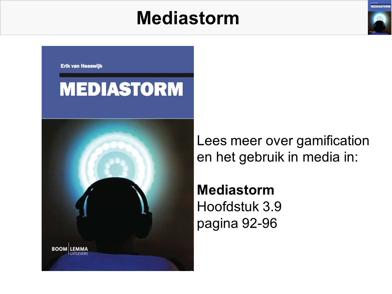 Mediastorm Lees meer over gamification en het gebruik in media in: Mediastorm Hoofdstuk 3.9 pagina 92-96
