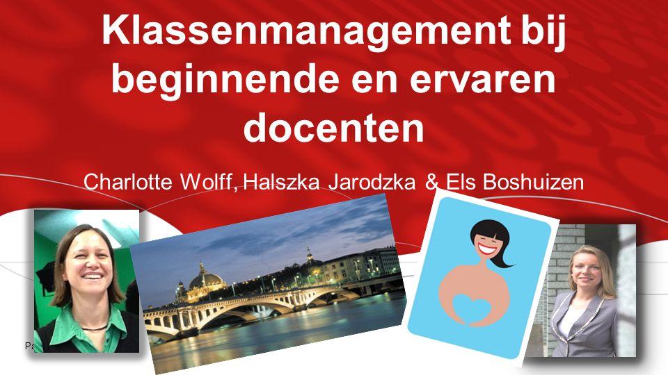 Klassenmanagement bij beginnende en ervaren docenten Charlotte Wolff, Halszka Jarodzka & Els Boshuizen Pagina 1
