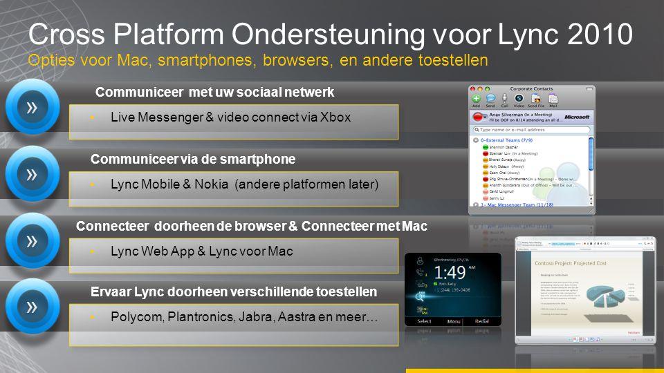 Cross Platform Ondersteuning voor Lync 2010 Opties voor Mac, smartphones, browsers, en andere toestellen ▪Live Messenger & video connect via Xbox ▪Lyn