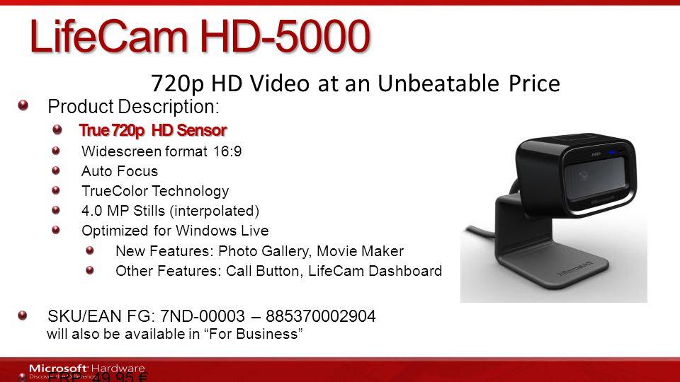 LifeCam HD-5000 Product Description: True 720p HD Sensor Widescreen format 16:9 Auto Focus TrueColor Technology 4.0 MP Stills (interpolated) Optimized