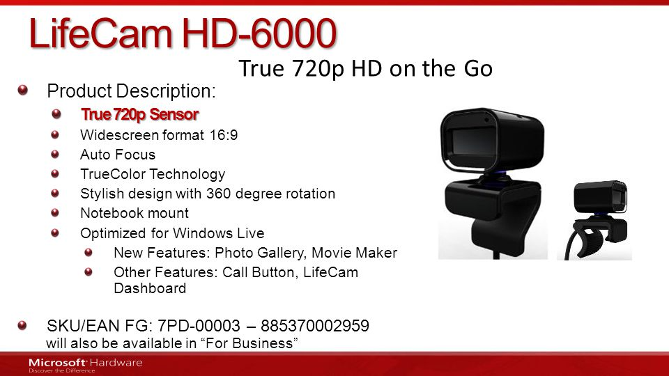 LifeCam HD-6000 True 720p HD on the Go Product Description: True 720p Sensor Widescreen format 16:9 Auto Focus TrueColor Technology Stylish design wit