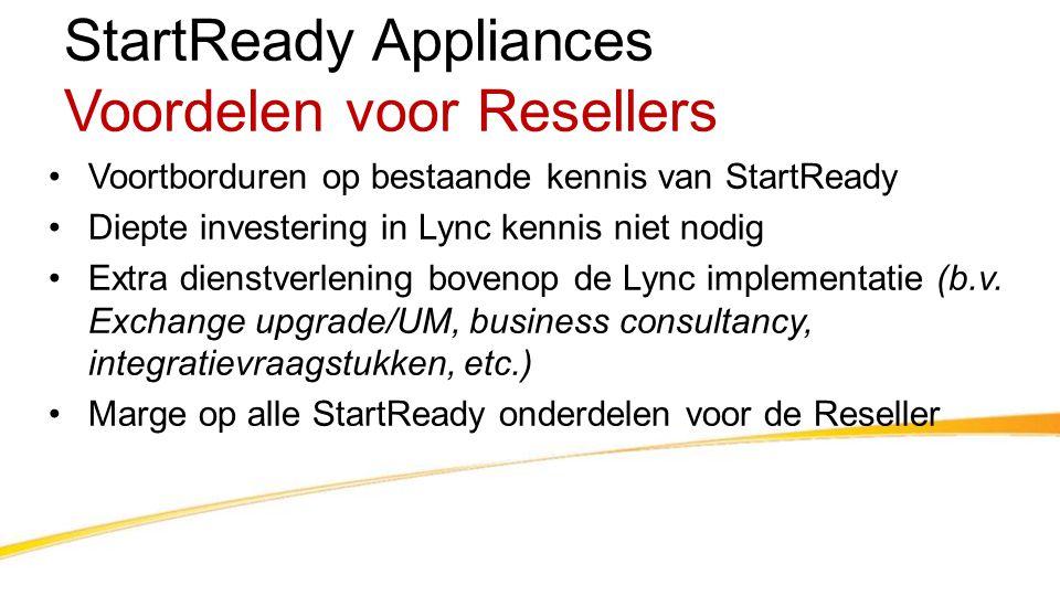 StartReady Appliances Voordelen voor Resellers •Voortborduren op bestaande kennis van StartReady •Diepte investering in Lync kennis niet nodig •Extra