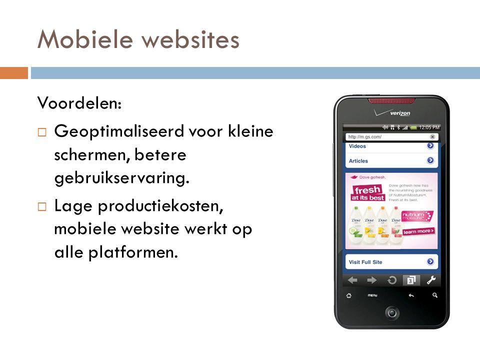 Mobiele websites Voordelen:  Geoptimaliseerd voor kleine schermen, betere gebruikservaring.
