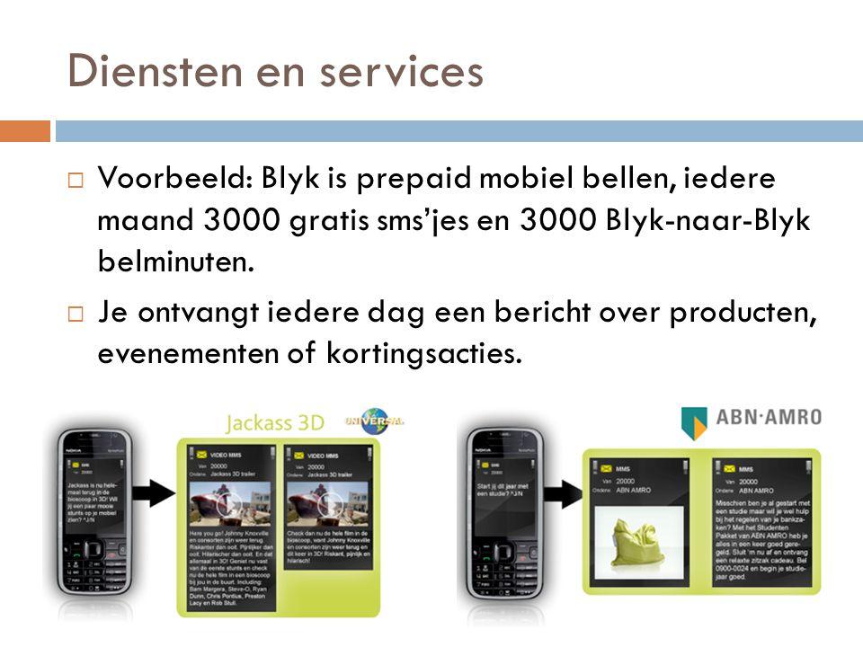 Diensten en services  Voorbeeld: Blyk is prepaid mobiel bellen, iedere maand 3000 gratis sms'jes en 3000 Blyk-naar-Blyk belminuten.