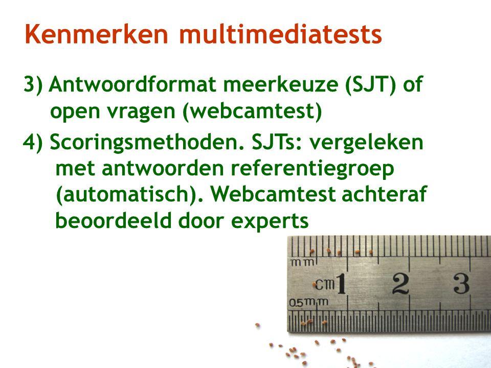 Kenmerken multimediatests 3) Antwoordformat meerkeuze (SJT) of open vragen (webcamtest) 4) Scoringsmethoden. SJTs: vergeleken met antwoorden referenti