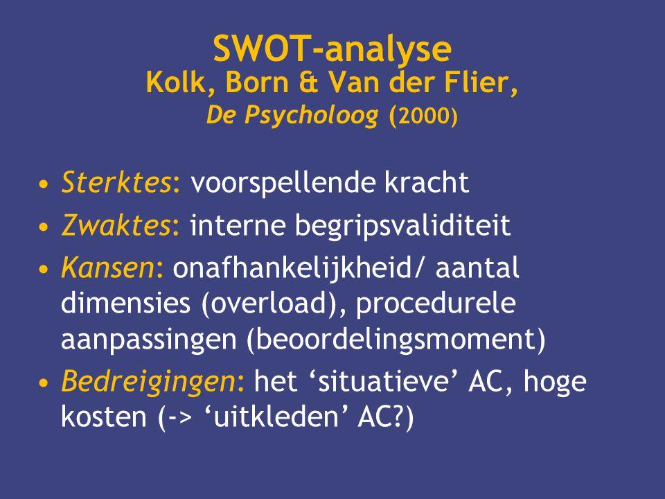 SWOT-analyse Kolk, Born & Van der Flier, De Psycholoog ( 2000) •Sterktes: voorspellende kracht •Zwaktes: interne begripsvaliditeit •Kansen: onafhankel