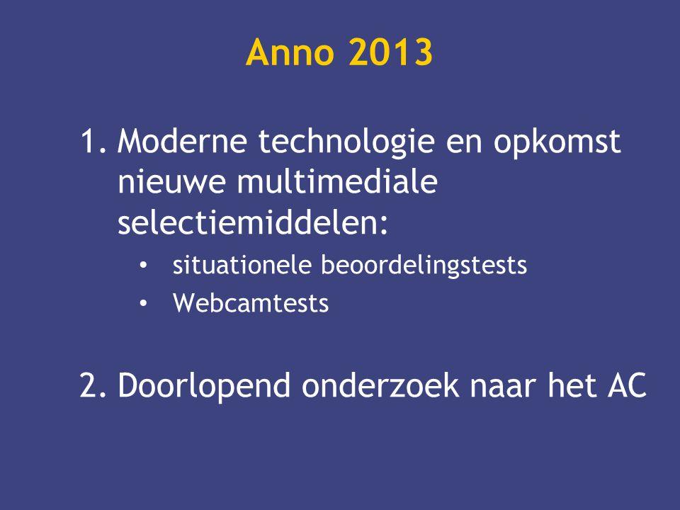 Anno 2013 1.Moderne technologie en opkomst nieuwe multimediale selectiemiddelen: • situationele beoordelingstests • Webcamtests 2.Doorlopend onderzoek