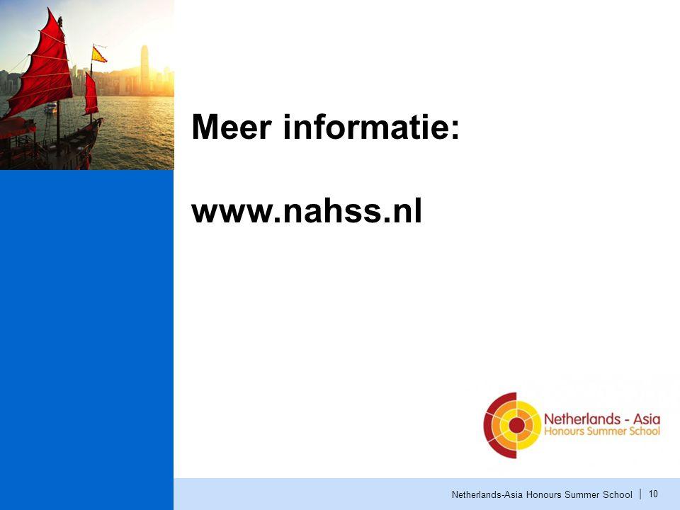 | Netherlands-Asia Honours Summer School 10 Meer informatie: www.nahss.nl