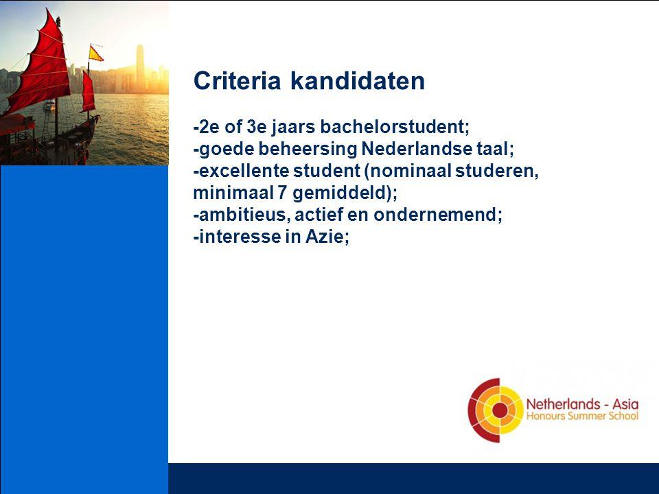 Criteria kandidaten -2e of 3e jaars bachelorstudent; -goede beheersing Nederlandse taal; -excellente student (nominaal studeren, minimaal 7 gemiddeld)