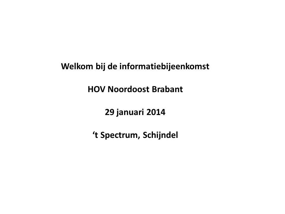 Welkom bij de informatiebijeenkomst HOV Noordoost Brabant 29 januari 2014 't Spectrum, Schijndel
