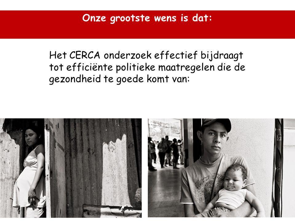 Onze grootste wens is dat: Het CERCA onderzoek effectief bijdraagt tot efficiënte politieke maatregelen die de gezondheid te goede komt van: