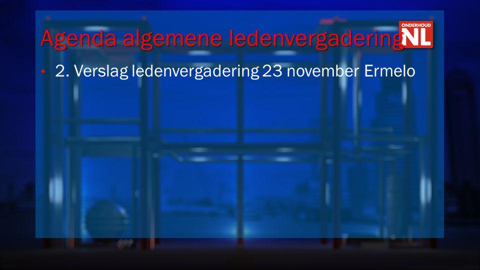 Agenda algemene ledenvergadering • 2. Verslag ledenvergadering 23 november Ermelo