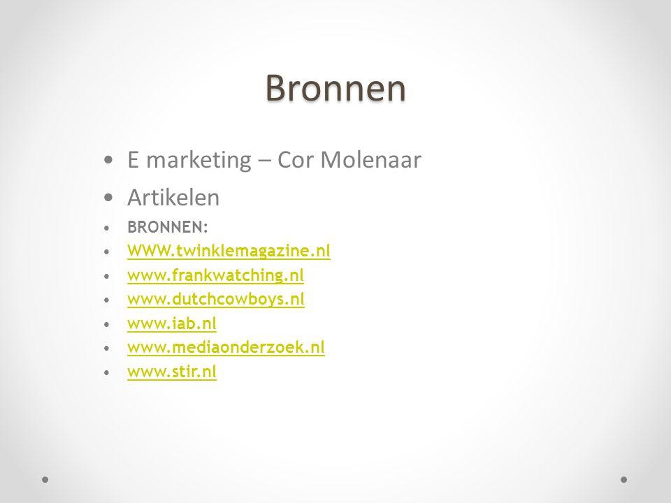 Bronnen •E marketing – Cor Molenaar •Artikelen •BRONNEN: •WWW.twinklemagazine.nlWWW.twinklemagazine.nl •www.frankwatching.nlwww.frankwatching.nl •www.