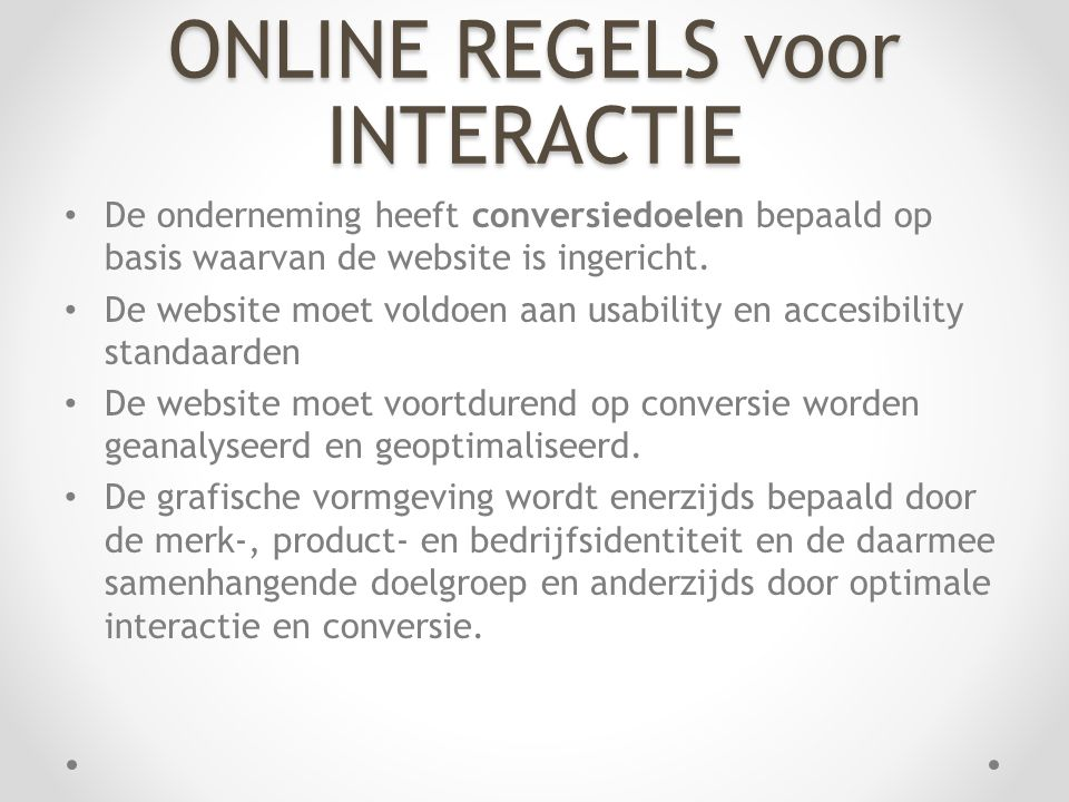 ONLINE REGELS voor INTERACTIE • De onderneming heeft conversiedoelen bepaald op basis waarvan de website is ingericht. • De website moet voldoen aan u