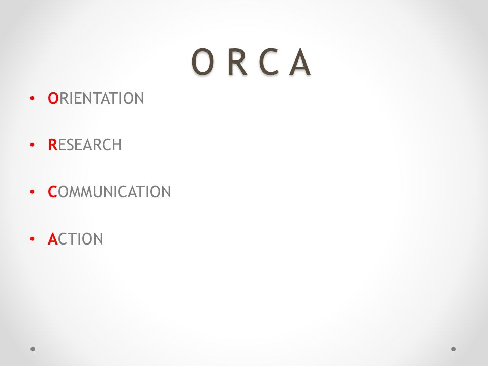 • ORIENTATION • RESEARCH • COMMUNICATION • ACTION O R C A O R C A