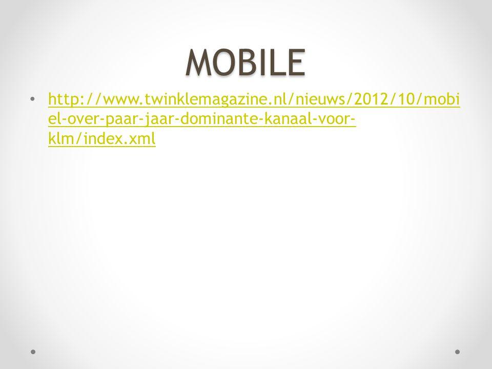 MOBILE • http://www.twinklemagazine.nl/nieuws/2012/10/mobi el-over-paar-jaar-dominante-kanaal-voor- klm/index.xml http://www.twinklemagazine.nl/nieuws/2012/10/mobi el-over-paar-jaar-dominante-kanaal-voor- klm/index.xml
