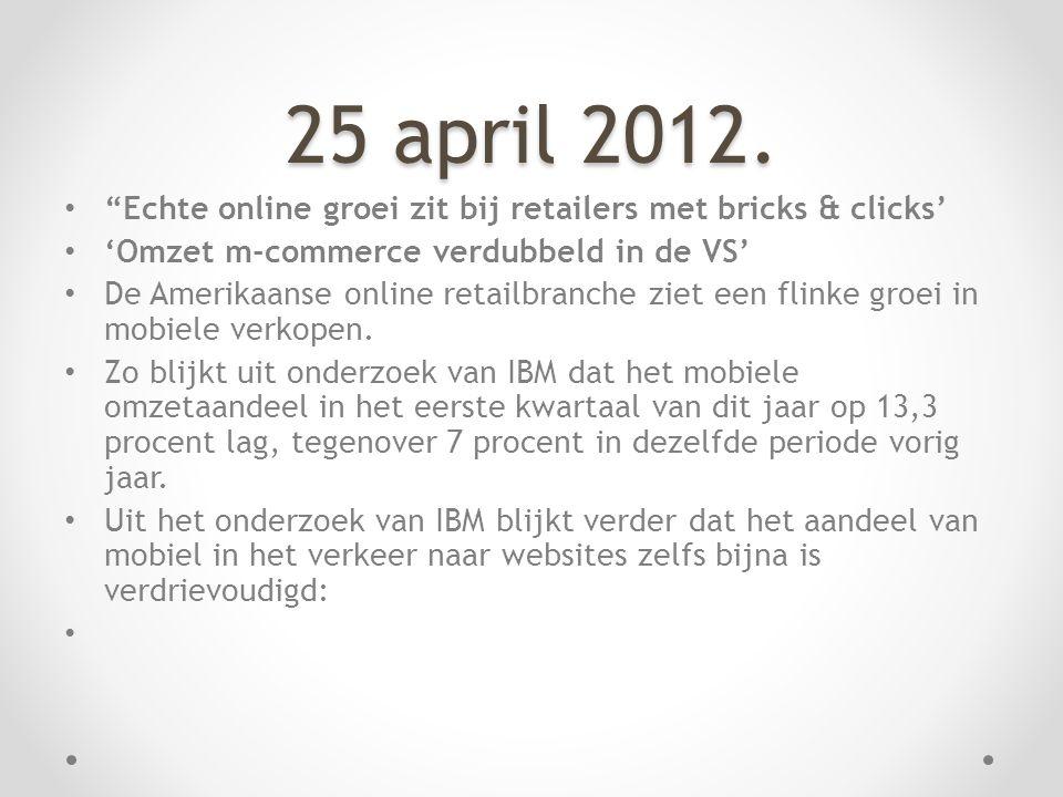 """25 april 2012. • """"Echte online groei zit bij retailers met bricks & clicks' • 'Omzet m-commerce verdubbeld in de VS' • De Amerikaanse online retailbra"""