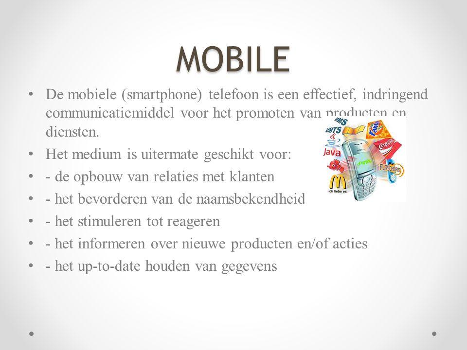 MOBILE • De mobiele (smartphone) telefoon is een effectief, indringend communicatiemiddel voor het promoten van producten en diensten. • Het medium is