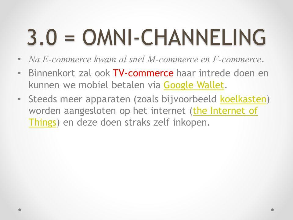 3.0 = OMNI-CHANNELING • Na E-commerce kwam al snel M-commerce en F-commerce. • Binnenkort zal ook TV-commerce haar intrede doen en kunnen we mobiel be