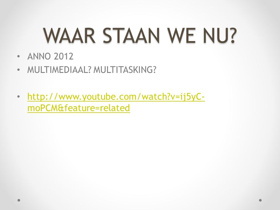 WAAR STAAN WE NU.• ANNO 2012 • MULTIMEDIAAL. MULTITASKING.