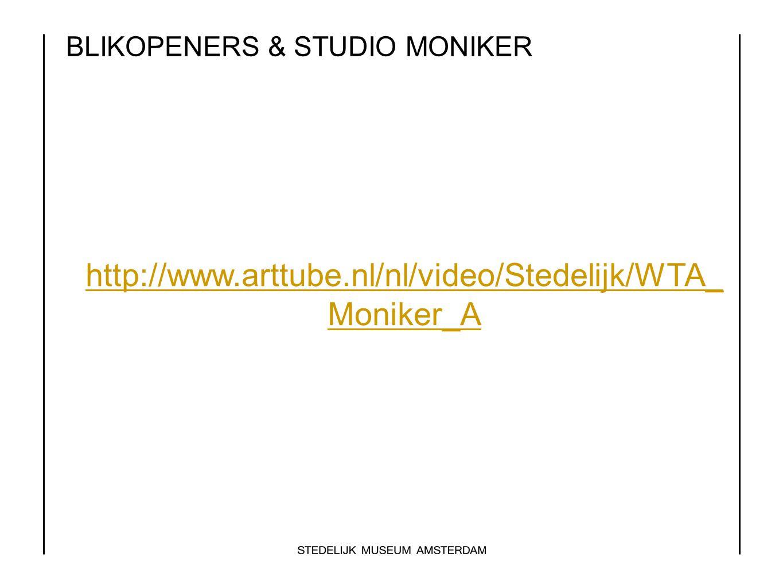 BLIKOPENERS & STUDIO MONIKER http://www.arttube.nl/nl/video/Stedelijk/WTA_ Moniker_A
