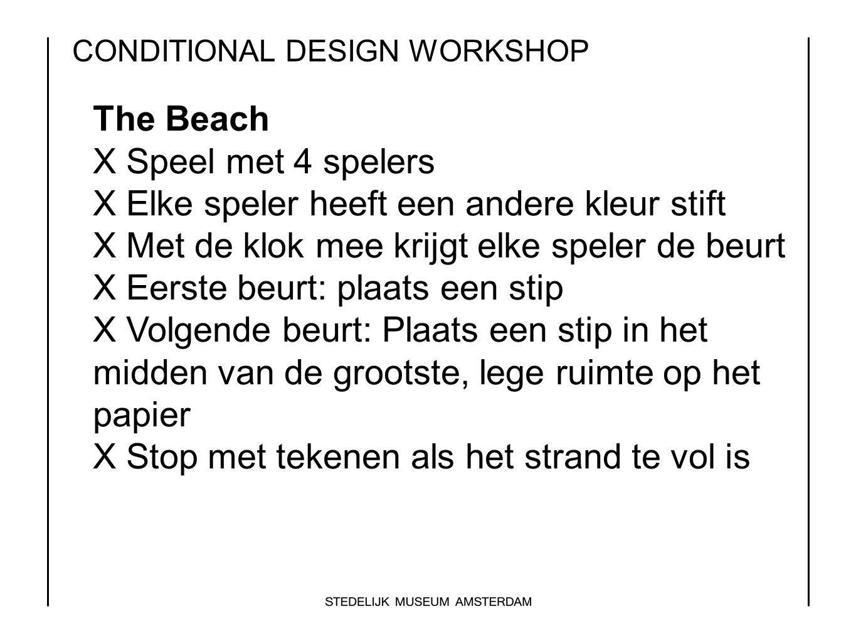 CONDITIONAL DESIGN WORKSHOP The Beach X Speel met 4 spelers X Elke speler heeft een andere kleur stift X Met de klok mee krijgt elke speler de beurt X