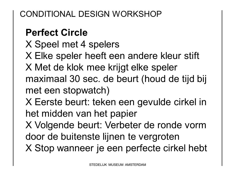 CONDITIONAL DESIGN WORKSHOP Perfect Circle X Speel met 4 spelers X Elke speler heeft een andere kleur stift X Met de klok mee krijgt elke speler maxim