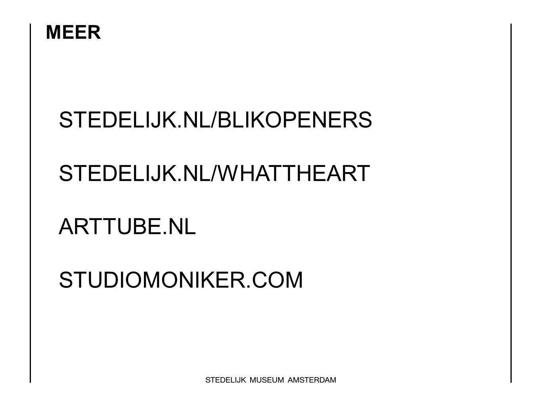 MEER STEDELIJK.NL/BLIKOPENERS STEDELIJK.NL/WHATTHEART ARTTUBE.NL STUDIOMONIKER.COM