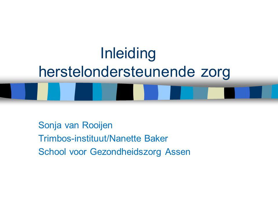 Inleiding herstelondersteunende zorg Sonja van Rooijen Trimbos-instituut/Nanette Baker School voor Gezondheidszorg Assen