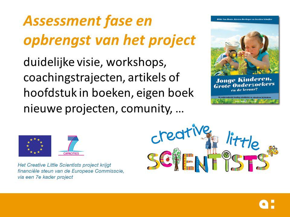 Assessment fase en opbrengst van het project duidelijke visie, workshops, coachingstrajecten, artikels of hoofdstuk in boeken, eigen boek nieuwe proje