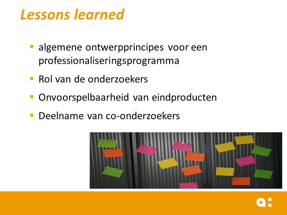 Lessons learned  algemene ontwerpprincipes voor een professionaliseringsprogramma  Rol van de onderzoekers  Onvoorspelbaarheid van eindproducten 