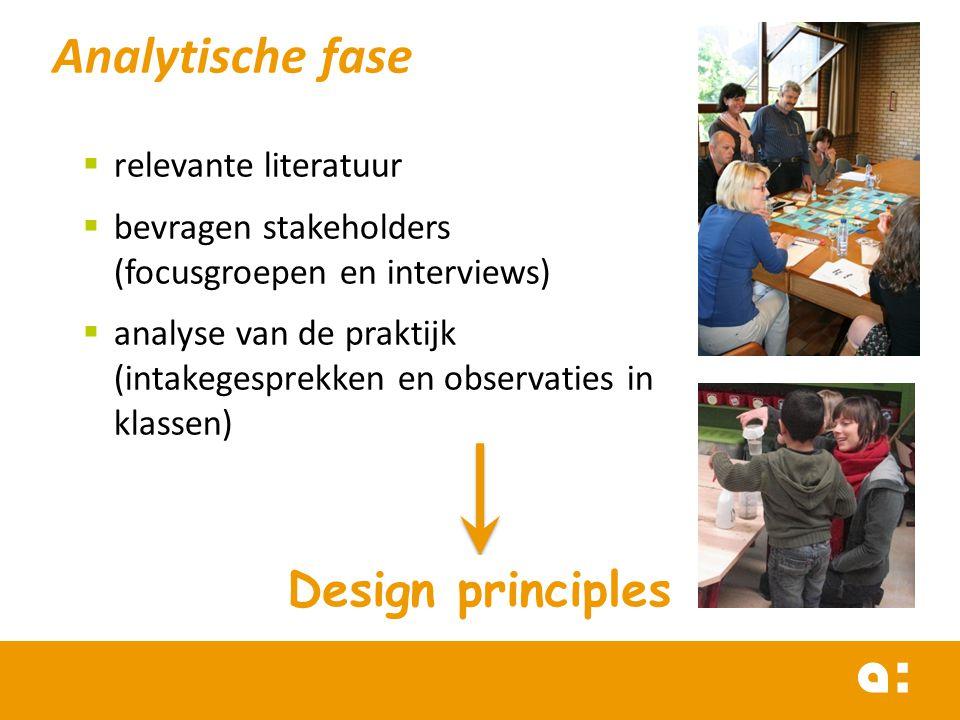 Analytische fase  relevante literatuur  bevragen stakeholders (focusgroepen en interviews)  analyse van de praktijk (intakegesprekken en observatie