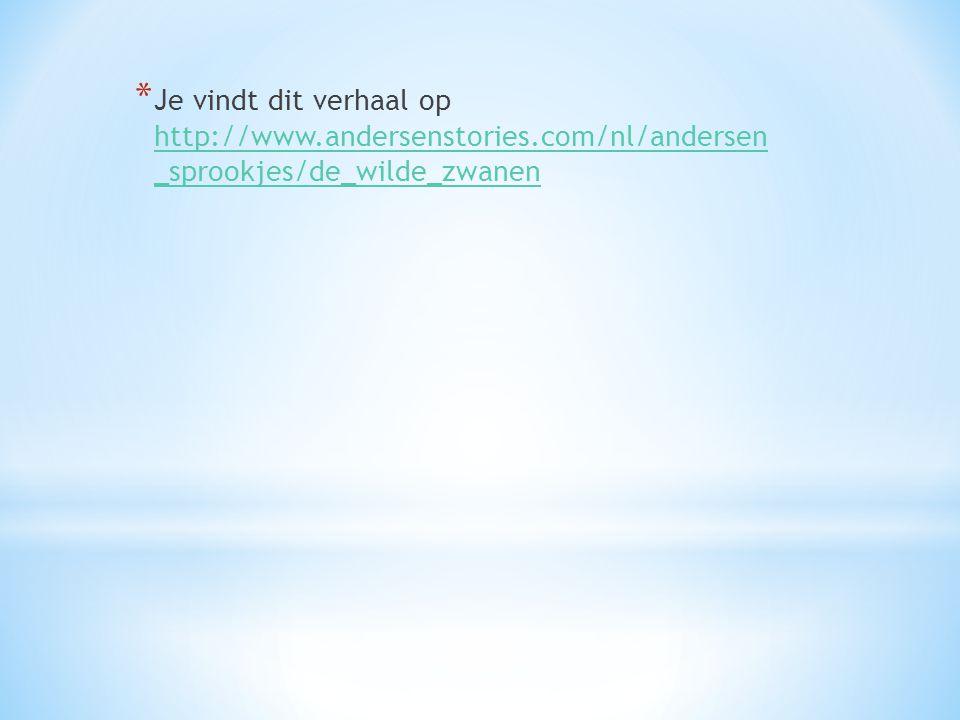 * Je vindt dit verhaal op http://www.andersenstories.com/nl/andersen _sprookjes/de_wilde_zwanen http://www.andersenstories.com/nl/andersen _sprookjes/de_wilde_zwanen
