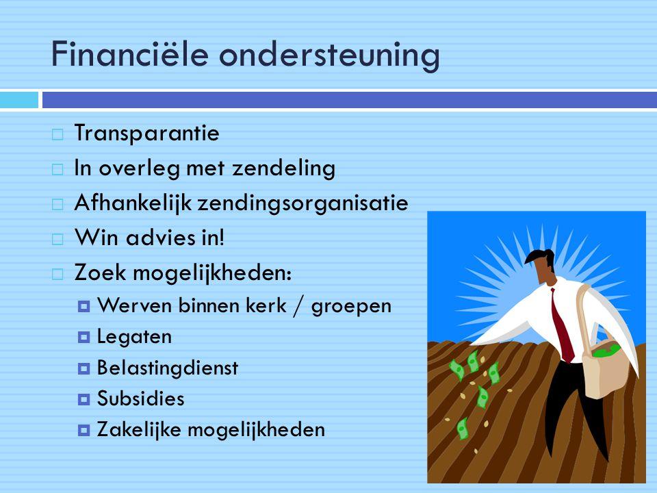 Financiële ondersteuning  Transparantie  In overleg met zendeling  Afhankelijk zendingsorganisatie  Win advies in.