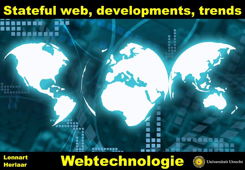 Inhoud •Stateful web •AJAX, JSON •(HTML5) developments •Trends