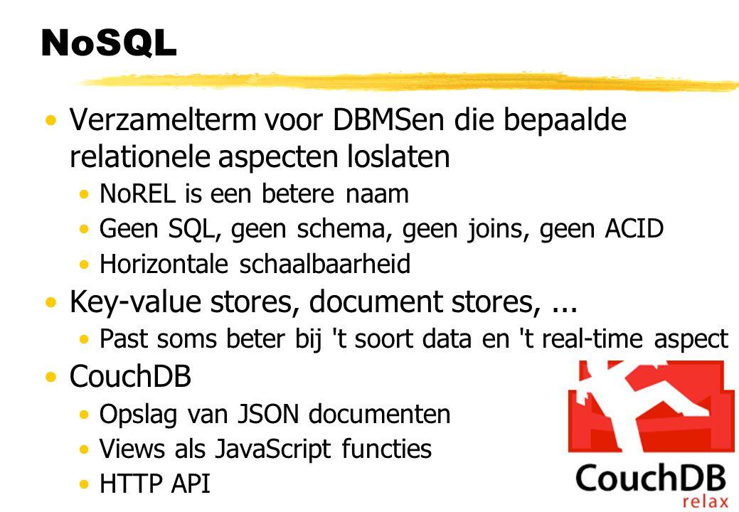 NoSQL •Verzamelterm voor DBMSen die bepaalde relationele aspecten loslaten •NoREL is een betere naam •Geen SQL, geen schema, geen joins, geen ACID •Ho