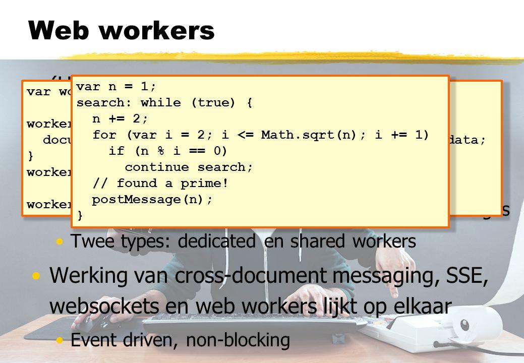 Application cache •HTML5 standaard voor offline application cache •Downloaden van een versie die offline draait •Op basis van een cache manifest file •Offline browsing, snelheid, server resources •CACHE MANIFEST, NETWORK, FALLBACK •Let op: caching is permanent •Tot het expliciet opschonen van de cache •Tot het wijzigen van de cache manifest file •Tweemaal laden voor een actuele versie...