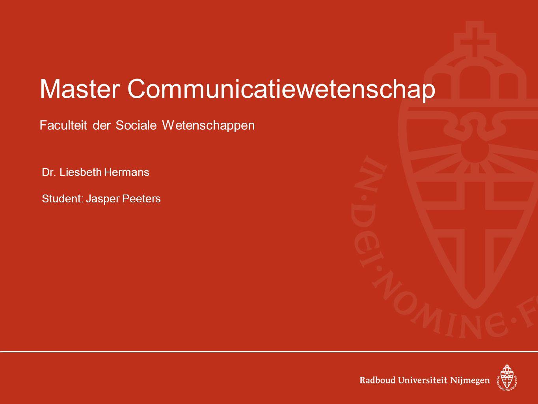 Master Communicatiewetenschap Faculteit der Sociale Wetenschappen Dr. Liesbeth Hermans Student: Jasper Peeters