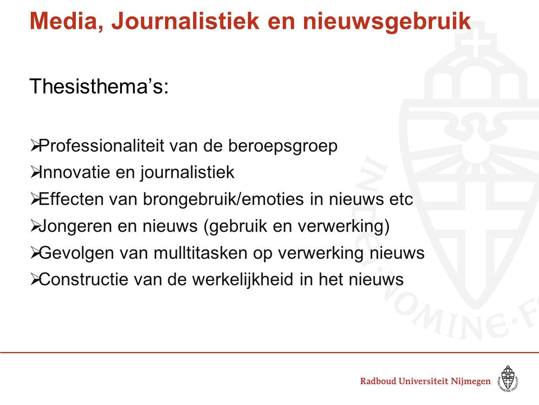 Thesisthema's:  Professionaliteit van de beroepsgroep  Innovatie en journalistiek  Effecten van brongebruik/emoties in nieuws etc  Jongeren en nie