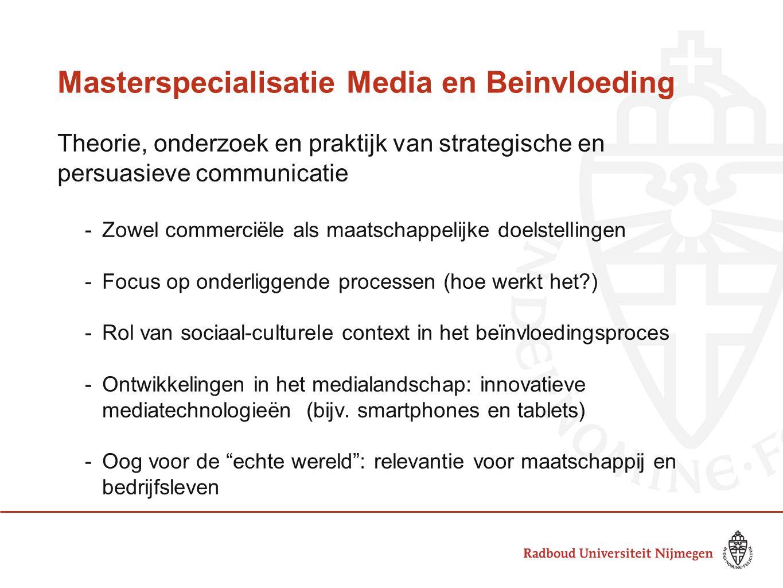 Masterspecialisatie Media en Beinvloeding Theorie, onderzoek en praktijk van strategische en persuasieve communicatie -Zowel commerciële als maatschap