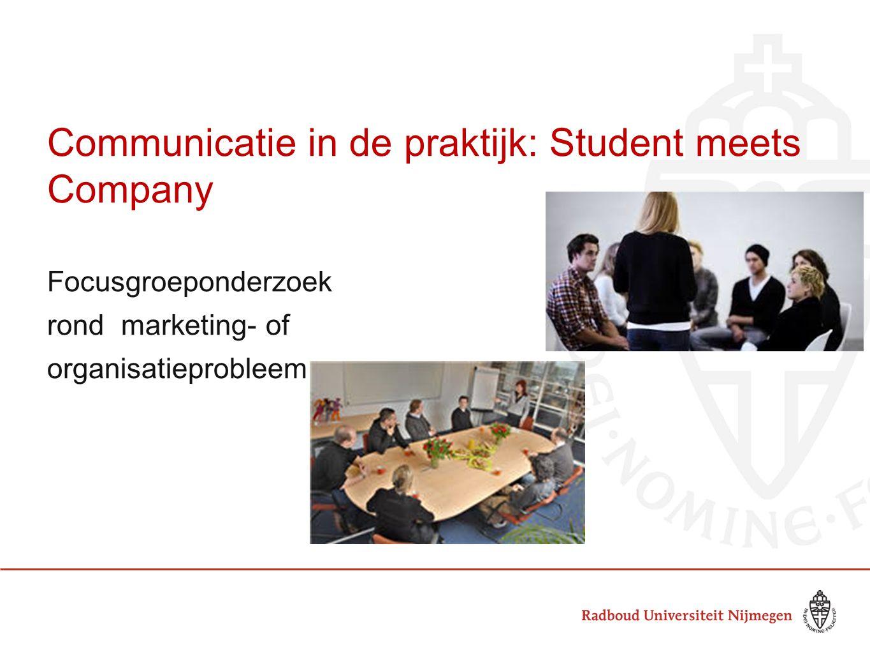Communicatie in de praktijk: Student meets Company Focusgroeponderzoek rond marketing- of organisatieprobleem