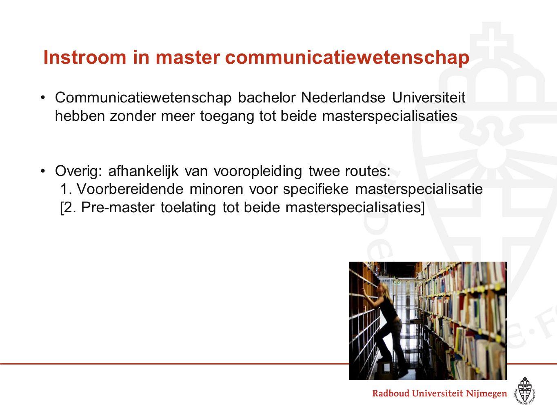 Instroom in master communicatiewetenschap •Communicatiewetenschap bachelor Nederlandse Universiteit hebben zonder meer toegang tot beide masterspecial